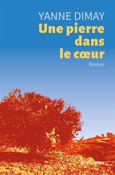 Une Pierre dans le Cœur de Yanne Dimay, Ed. Riveneuve